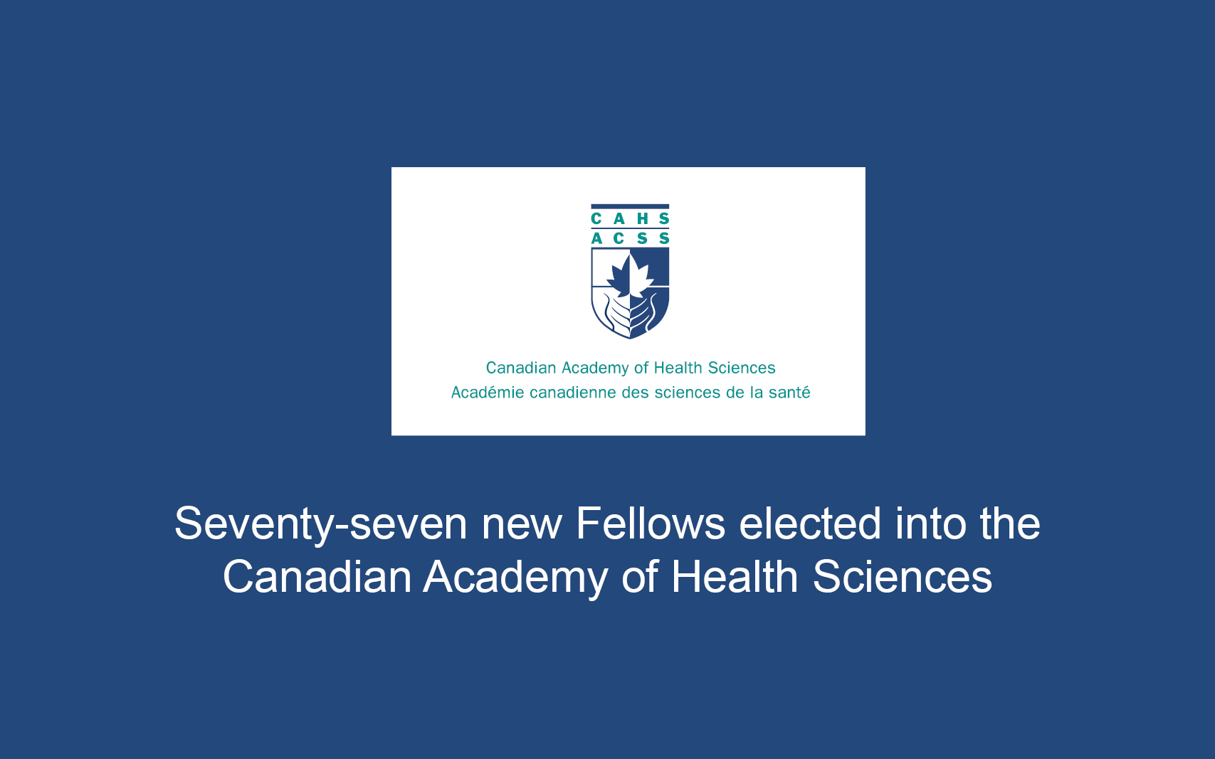 Seventy-seven new Fellows elected into the Canadian Academy of Health Sciences